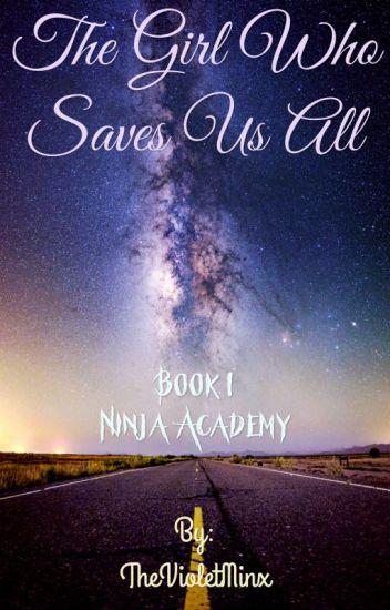 The Girl Who Saves Us All - Book 1 'Ninja Academy'