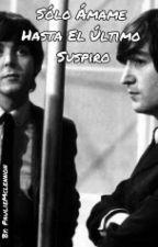 Sólo Ámame Hasta El Último Suspiro #BeatleWattysYAOI by PaulieMcLennon