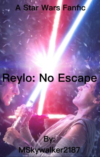 Reylo: No Escape (A Star Wars Fanfic)
