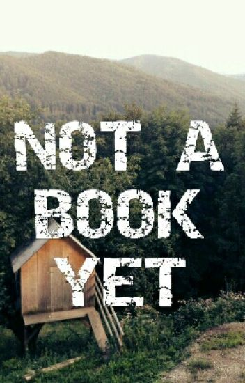 Not A Book Yet