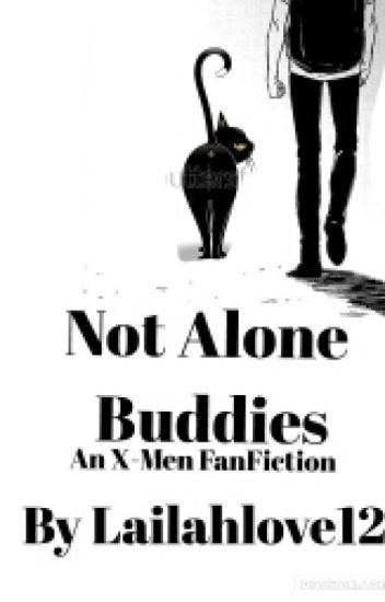 Not Alone Buddies (An X-Men Fanfic)