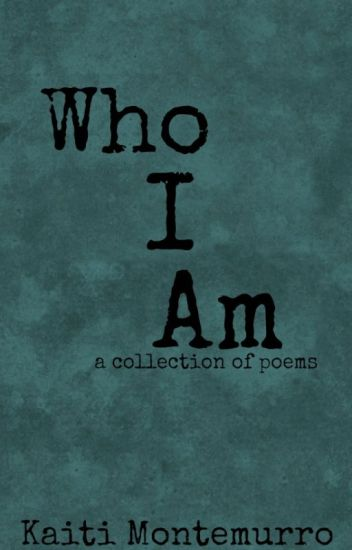 Who I Am: a collection of poems