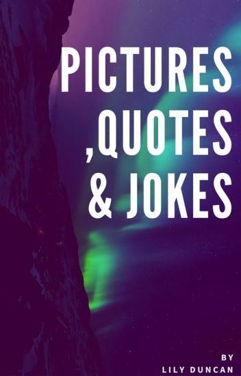 Pictures, Quotes and Jokes