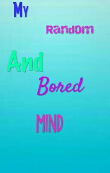 My Random And Bored Mind