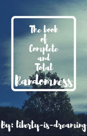 The Book of Complete and Total Randomness