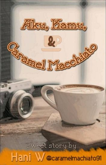Aku, Kamu & Caramel Macchiato [#Wattys2016]