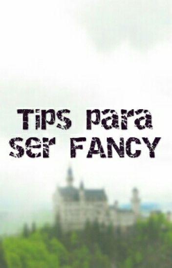 Tips para ser FANCY