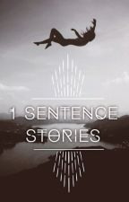 1 Sentence Stories by GrlLostInTheCrowd