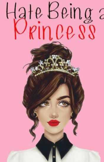 Hate Being A Princess