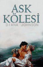 Aşk Kölesi (Düzenleniyor) by DianaJohnson1
