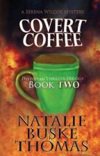 Covert Coffee (The Serena Wilcox Dystopian Trilogy Book 2) by NatalieBuskeThomas