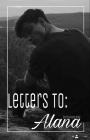 Letters To: Alana by dirtydolanz