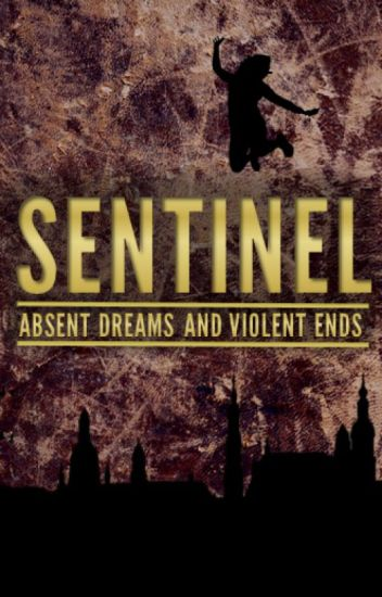 Sentinel: Absent Dreams and Violent Ends