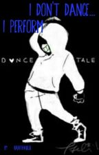 I Don't Dance, I Perform ~DanceTale!Sans x Reader by BanthaBug