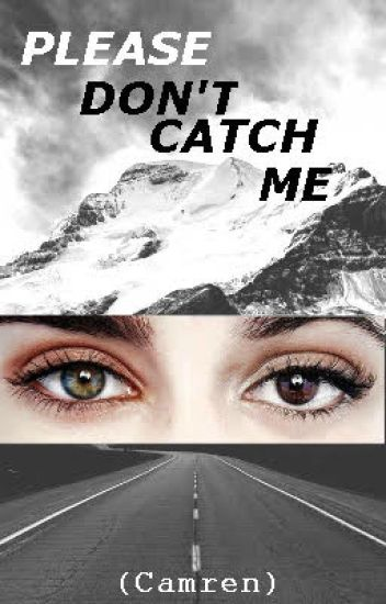 Please Don't Catch Me (Camren)