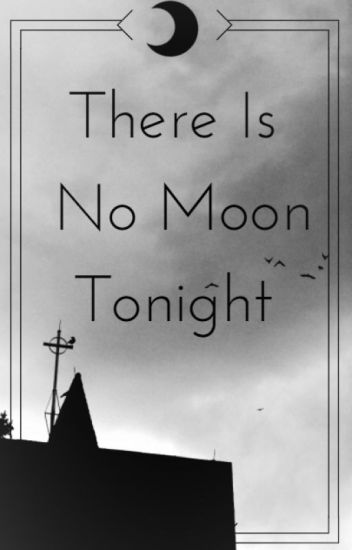 There Is No Moon Tonight