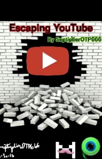 Escaping YouTube - A Septiplier Novel