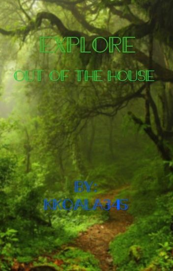 Explore: Out of The House