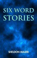 Six Word Stories by sheldonmalier