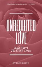 UNREQUITED LOVE® (COMPLETED) by ZETAUniverse