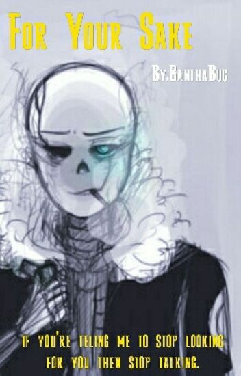 For Your Sake (Gaster!Sans X Reader)