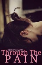 Through The Pain by Passions2Write