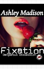 Fixation by Ashley_Madison