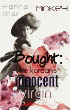 Bought: the korean's Innocent Virgin  by BummieMew