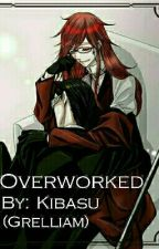 Overworked (Grell X William) COMPLETED by kibasu