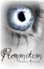 Premonition by courtneymo96