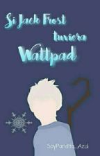 «Si Jack Frost Tuviera Wattpad » by Pandita___Azul