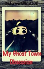 My Ghost Town Obsession/Random Stuff :) by ForeverAGhost2001
