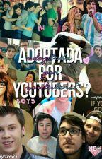 Adoptada Por Youtubers? by xJulyCivalex