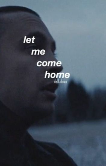 let me come home (sequel to follower count) : joshler