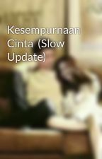 Kesempurnaan Cinta  (Slow Update)  by SySmith130