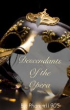 Descendants of the Opera  by Phangirl1905