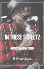 In These Streetz. [August Alsina FanFic] by AmyahJanae