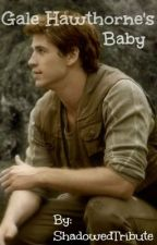 Gale Hawthorne's Baby (Gale Fan-fiction) by ShadowedTribute