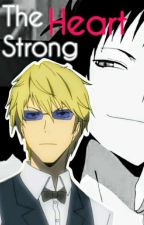 Shizuo X Reader X Izaya: The Strong Heart  by martinm444