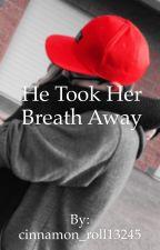 He Took Her Breath Away by nicholeh1984