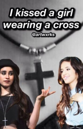 I kissed a girl wearing a cross (Camren)