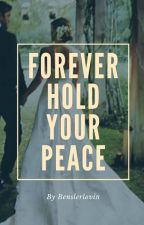Forever Hold Your Peace by jennahoagland