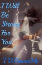 I Will Be Strong For You (A Nathan Sykes Fanfic) by TWSavesMe