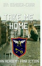 Take Me Home (An Academy Fanfiction) by sinder-char