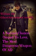 A Second Chance (Sequel To Love, The Most Dangerous Weapon Of All) by EmoGirlWhoLovesGA
