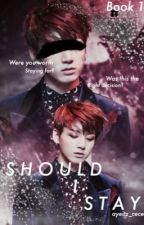 Should I Stay//JJK (ON HIATUS) by xpeachy_hyunx