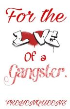 For the Love of a Gangster  by FreyenQueens