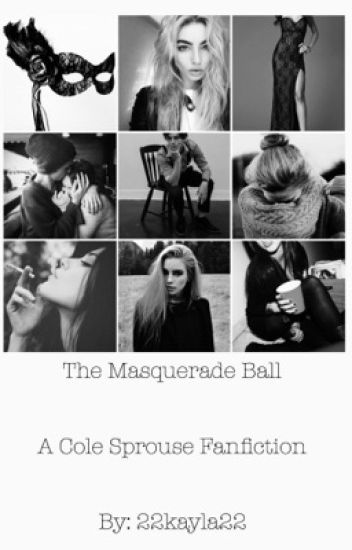 The Masquerade Ball || Cole Sprouse(ON HOLD)