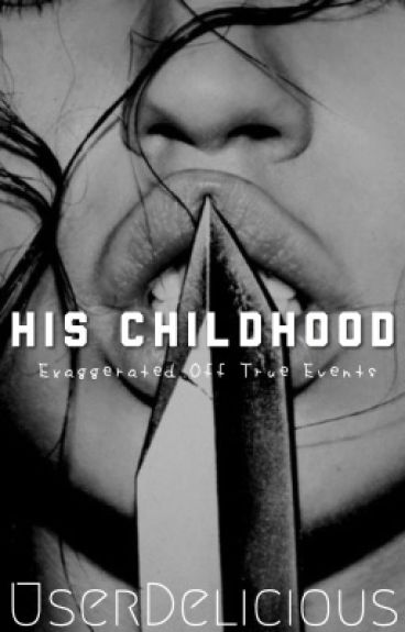 His Childhood {discontinued}