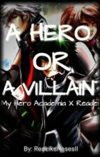 A Hero Or A Villain? [My Hero Academia X Reader] by RedLikeRosesII